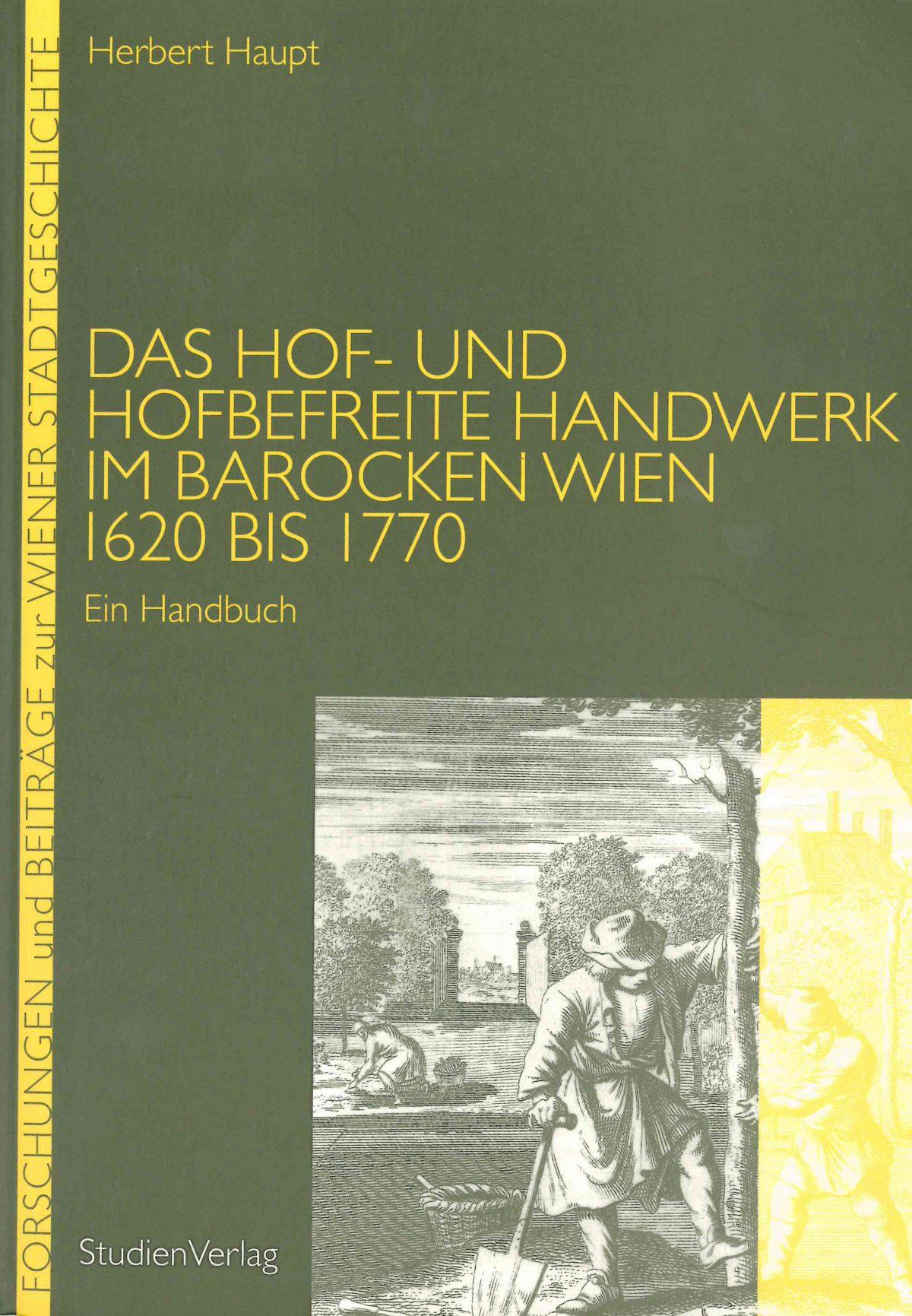 Das Hof- und hofbefreite Handwerk im barocken Wien 1620 bis 1770