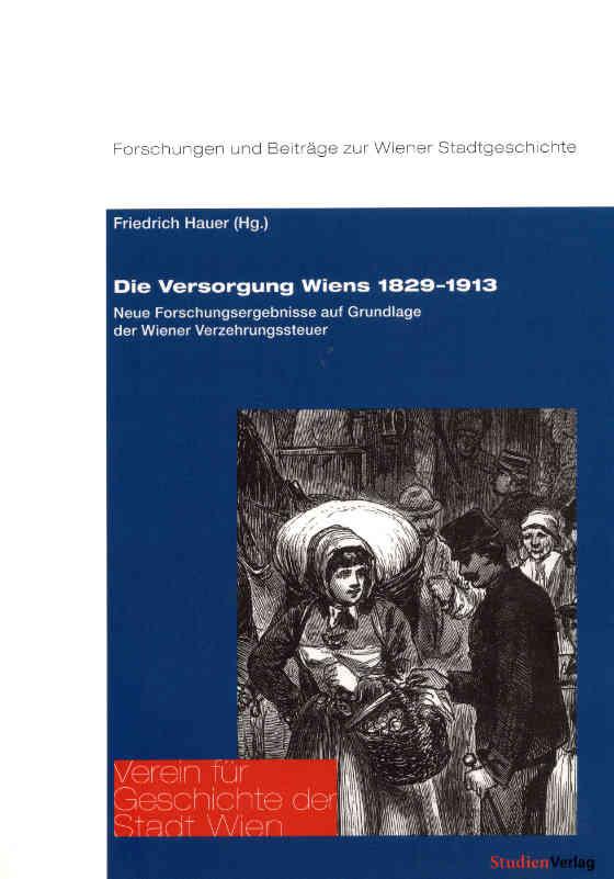 Titelblatt des Bandes 'Die Versorgung Wiens 1829-1913' aus der Reihe 'Forschungen und Beiträge zur Wiener Stadtgeschichte', herausgegeben vom Verein für Geschichte der Stadt Wien