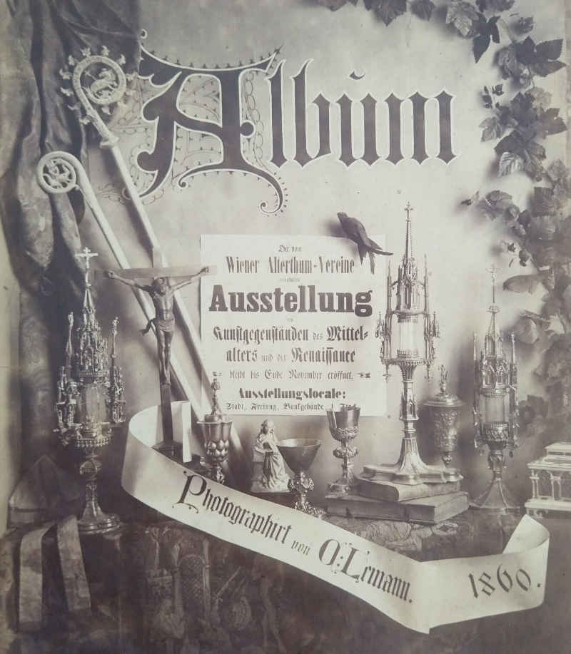 Carl Lemann, Fotoalbum zur Ausstellung von Kunstgegenständen des Mittelalters und der Renaissance, 1860 (WStLA, Verein für Geschichte der Stadt Wien, A20: 962/1)